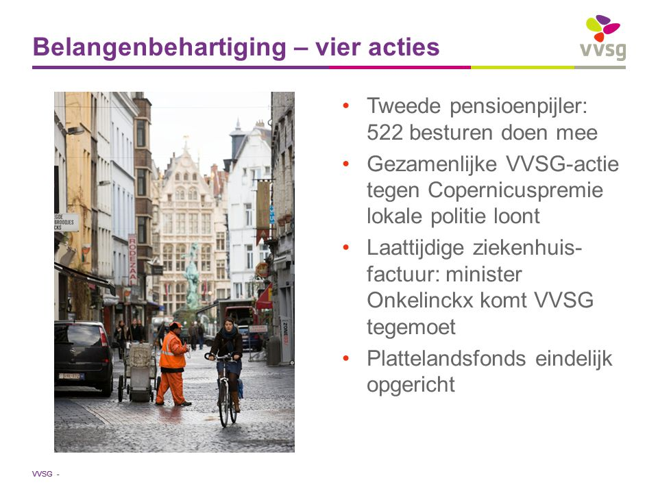 VVSG - Tweede pensioenpijler: 522 besturen doen mee Gezamenlijke VVSG-actie tegen Copernicuspremie lokale politie loont Laattijdige ziekenhuis- factuu