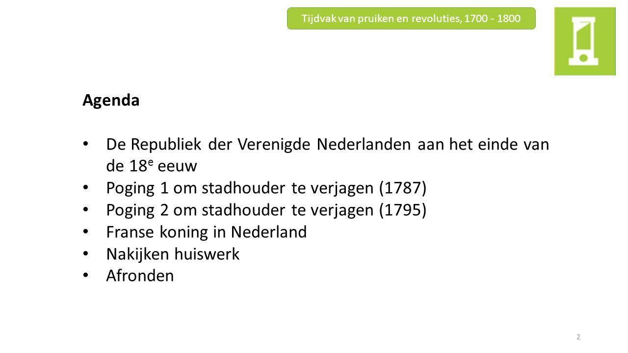 De Republiek der Verenigde Nederlanden aan het einde van de 18 e eeuw Tijdvak van pruiken en revoluties, 1700 - 1800 3 Veel kritiek op de stadhouder Willem V + op de regenten