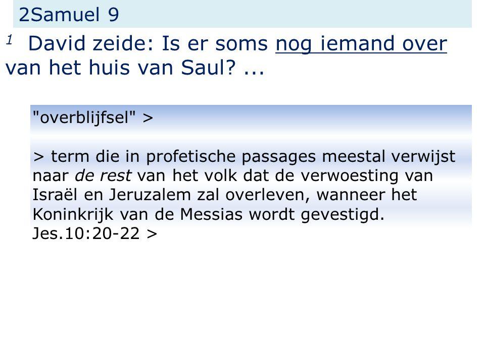 2Samuel 9 1 David zeide: Is er soms nog iemand over van het huis van Saul ...