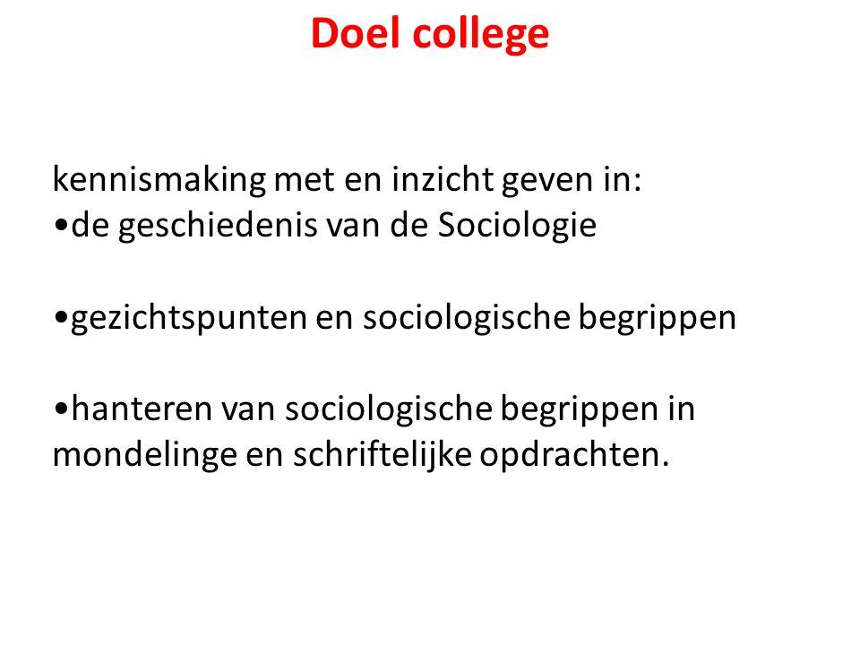 Doel college kennismaking met en inzicht geven in: de geschiedenis van de Sociologie gezichtspunten en sociologische begrippen hanteren van sociologis