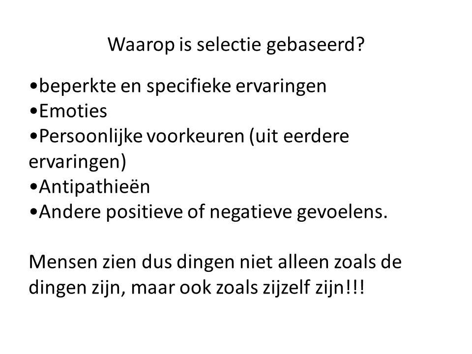 Waarop is selectie gebaseerd? beperkte en specifieke ervaringen Emoties Persoonlijke voorkeuren (uit eerdere ervaringen) Antipathieën Andere positieve
