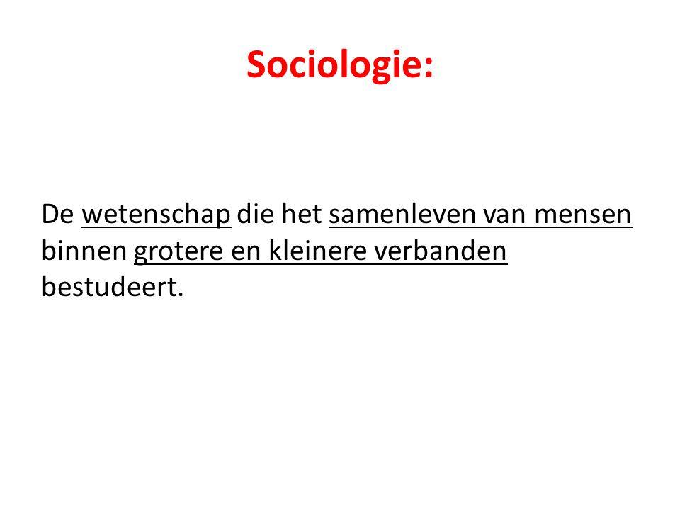 Sociologie: De wetenschap die het samenleven van mensen binnen grotere en kleinere verbanden bestudeert.