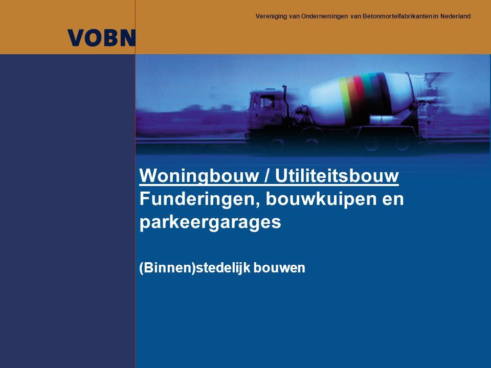 Vereniging van Ondernemingen van Betonmortelfabrikanten in Nederland Woningbouw / Utiliteitsbouw Funderingen, bouwkuipen en parkeergarages (Binnen)ste