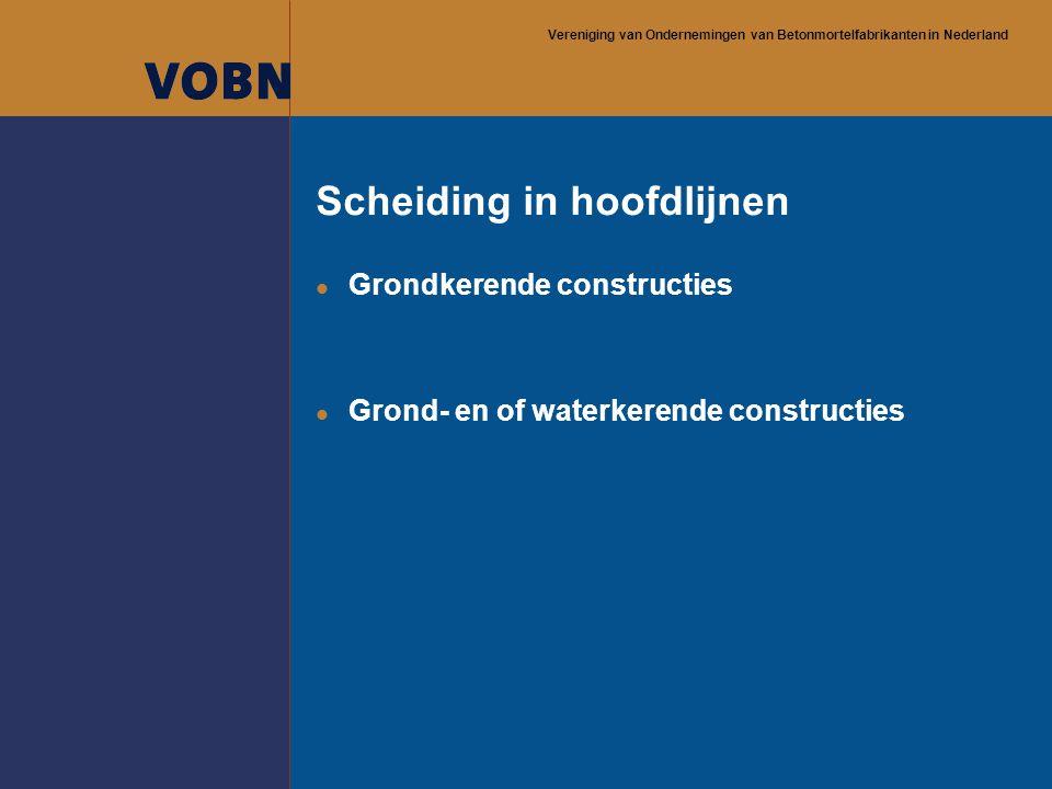 Vereniging van Ondernemingen van Betonmortelfabrikanten in Nederland Scheiding in hoofdlijnen l Grondkerende constructies l Grond- en of waterkerende