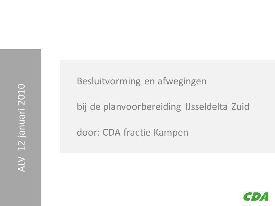 CDA Kampen ALV 12 januari 2010 Besluitvorming en afwegingen bij de planvoorbereiding IJsseldelta Zuid door: CDA fractie Kampen