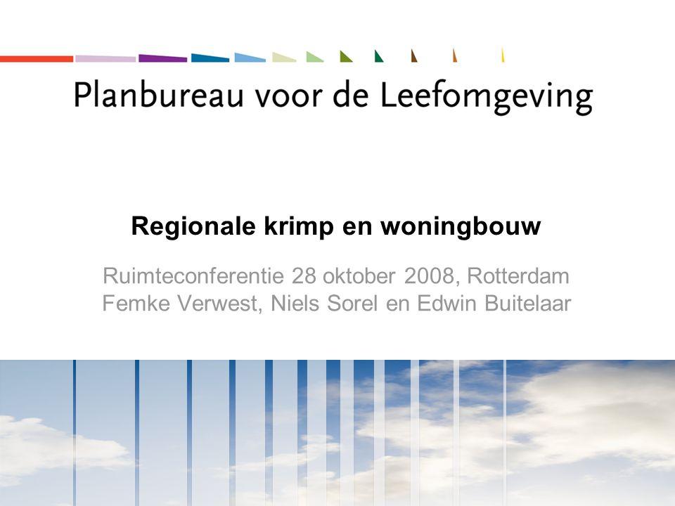 Regionale krimp en woningbouw Ruimteconferentie 28 oktober 2008, Rotterdam Femke Verwest, Niels Sorel en Edwin Buitelaar