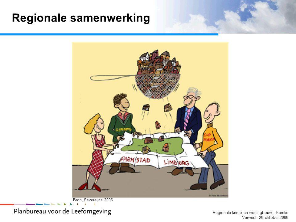 Regionale krimp en woningbouw – Femke Verwest, 28 oktober 2008 Regionale samenwerking Bron, Severeijns 2006