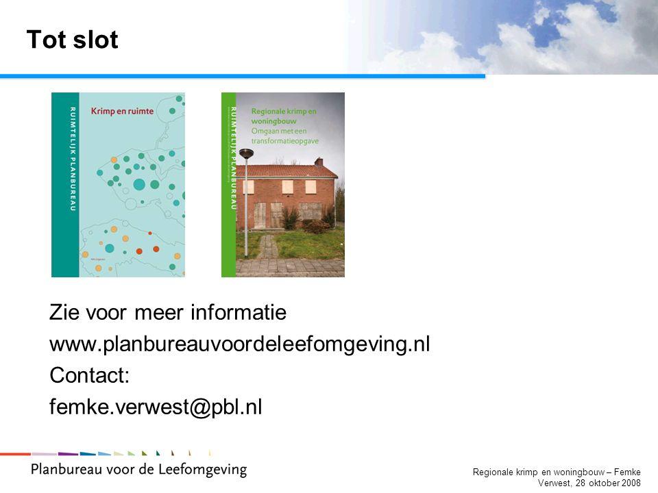 Regionale krimp en woningbouw – Femke Verwest, 28 oktober 2008 Tot slot Zie voor meer informatie www.planbureauvoordeleefomgeving.nl Contact: femke.verwest@pbl.nl