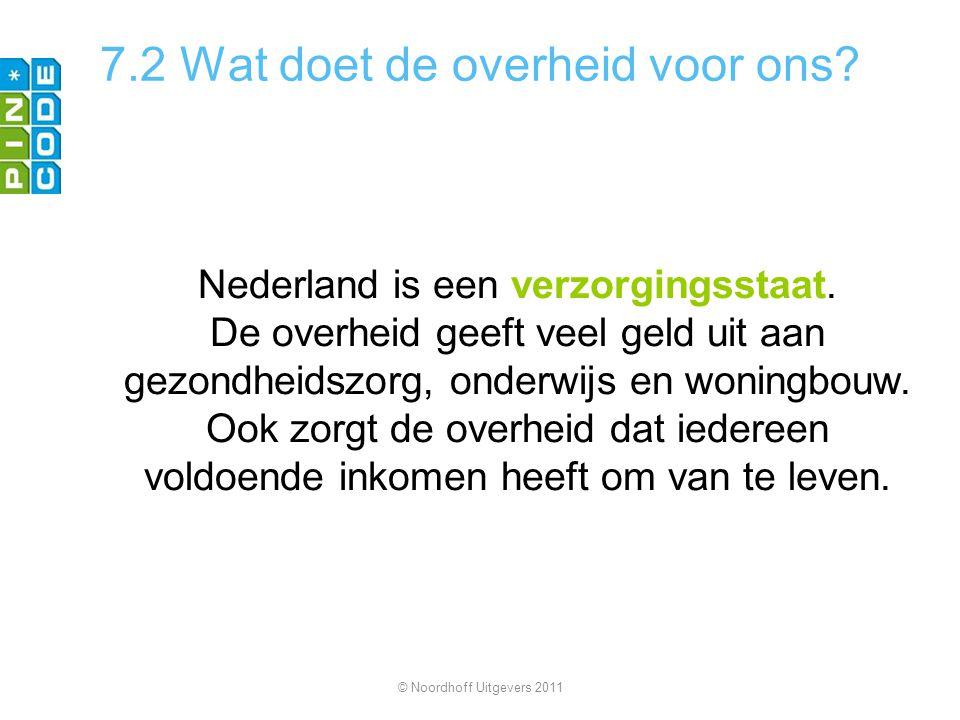 7.2 Wat doet de overheid voor ons? Nederland is een verzorgingsstaat. De overheid geeft veel geld uit aan gezondheidszorg, onderwijs en woningbouw. Oo
