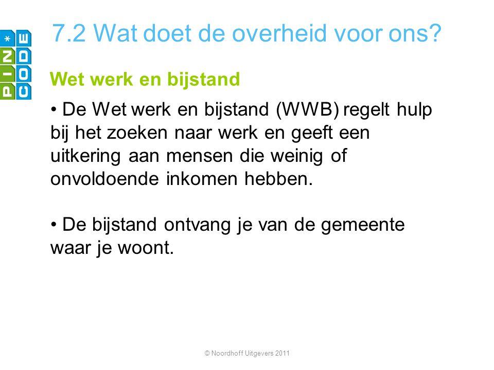 7.2 Wat doet de overheid voor ons? Wet werk en bijstand De Wet werk en bijstand (WWB) regelt hulp bij het zoeken naar werk en geeft een uitkering aan