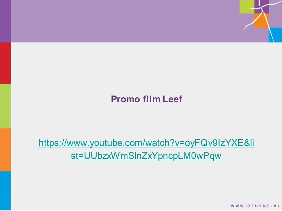 Promo film Leef https://www.youtube.com/watch v=oyFQv9IzYXE&li st=UUbzxWmSlnZxYpncpLM0wPqw