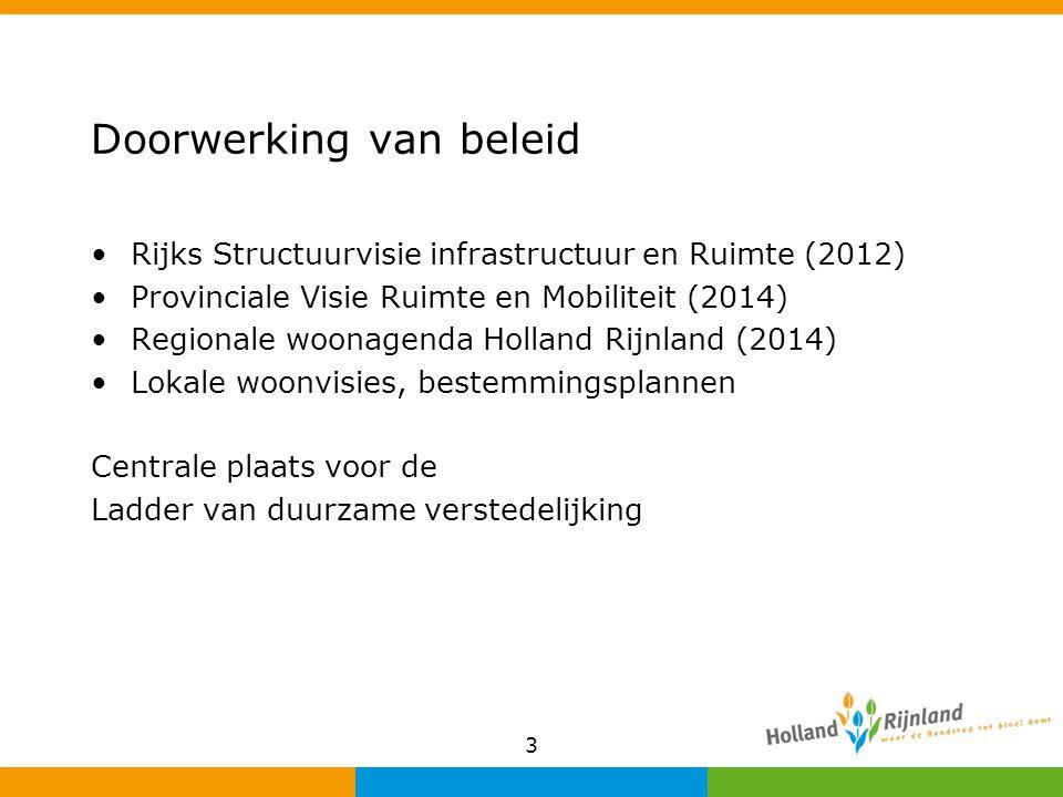 Doorwerking van beleid Rijks Structuurvisie infrastructuur en Ruimte (2012) Provinciale Visie Ruimte en Mobiliteit (2014) Regionale woonagenda Holland Rijnland (2014) Lokale woonvisies, bestemmingsplannen Centrale plaats voor de Ladder van duurzame verstedelijking 3