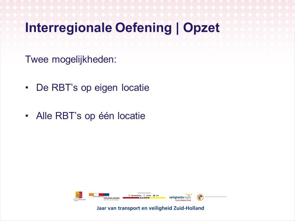 Interregionale Oefening | Opzet Twee mogelijkheden: De RBT's op eigen locatie Alle RBT's op één locatie