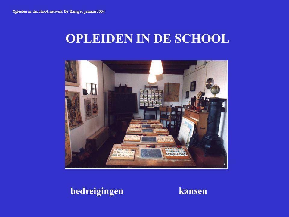 Opleiden in des chool, netwerk De Kempel, januari 2004 OPLEIDEN IN DE SCHOOL bedreigingen kansen