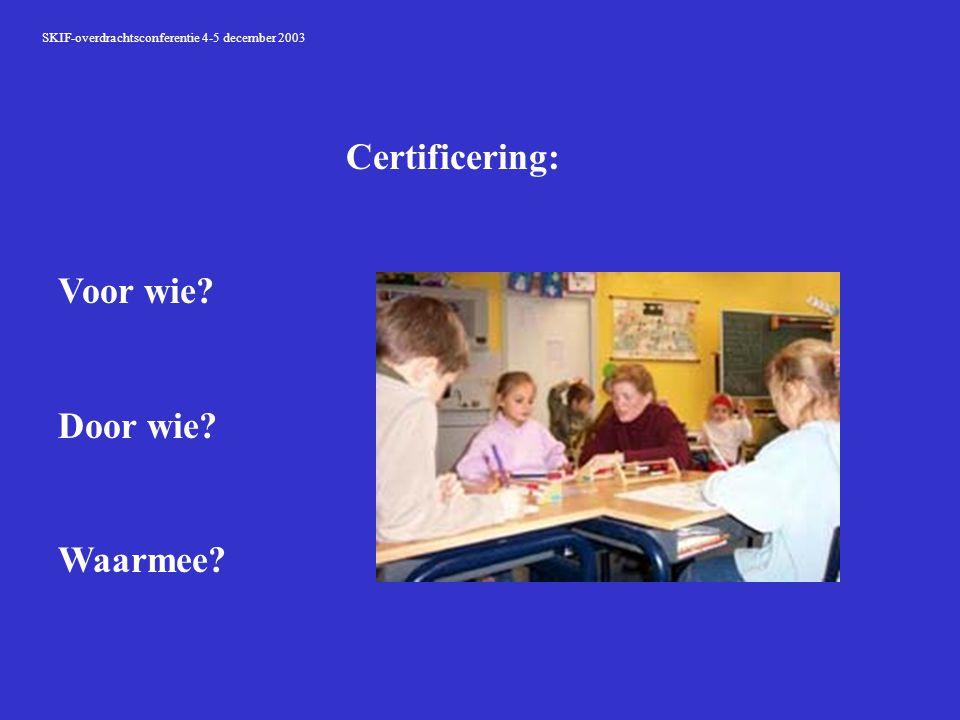 SKIF-overdrachtsconferentie 4-5 december 2003 Certificering: Voor wie Door wie Waarmee