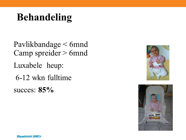 Behandeling Pavlikbandage 6mnd Luxabele heup: 6-12 wkn fulltime succes: 85%