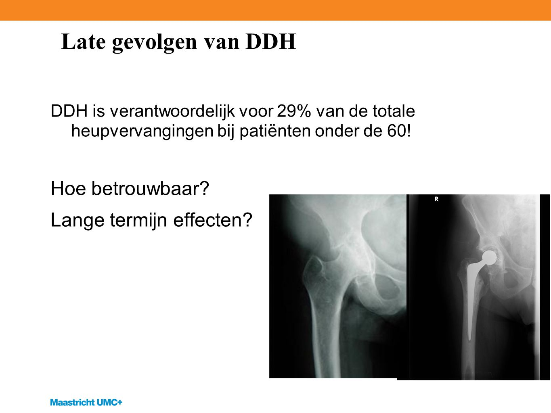 Late gevolgen van DDH DDH is verantwoordelijk voor 29% van de totale heupvervangingen bij patiënten onder de 60.