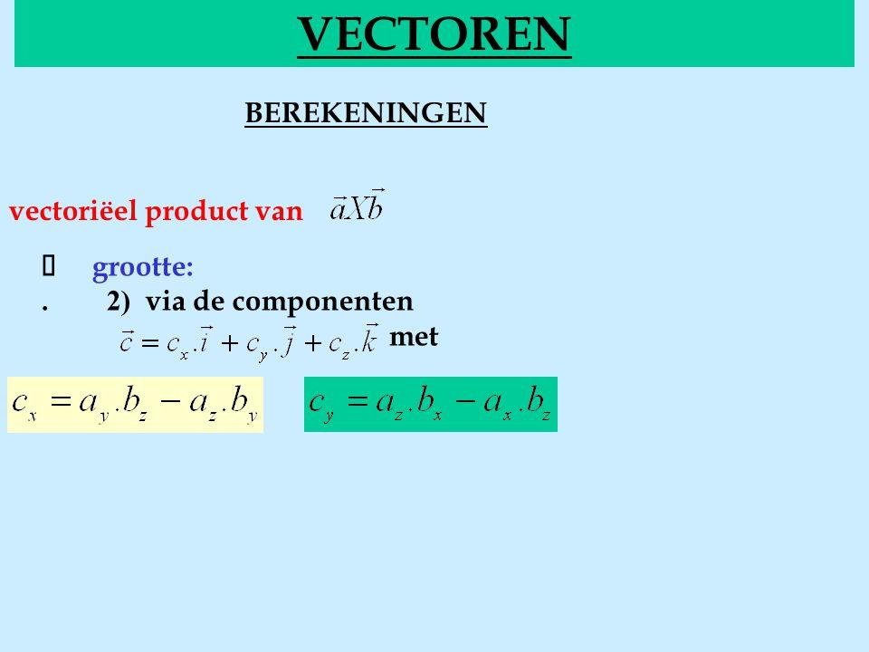 BEREKENINGENvecgrootte VECTOREN vectoriëel product van  grootte:. 2) via de componenten met