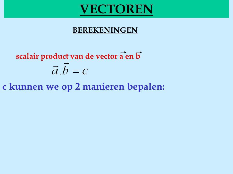 BEREKENINGENscalair VECTOREN scalair product van de vector a en b c kunnen we op 2 manieren bepalen: