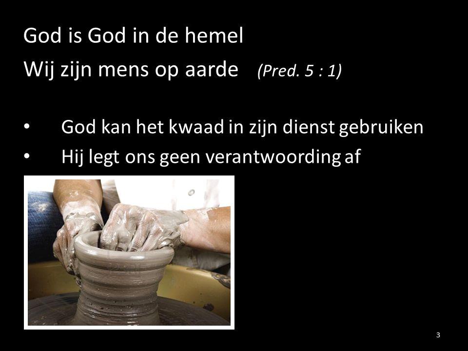 God is God in de hemel Wij zijn mens op aarde (Pred.