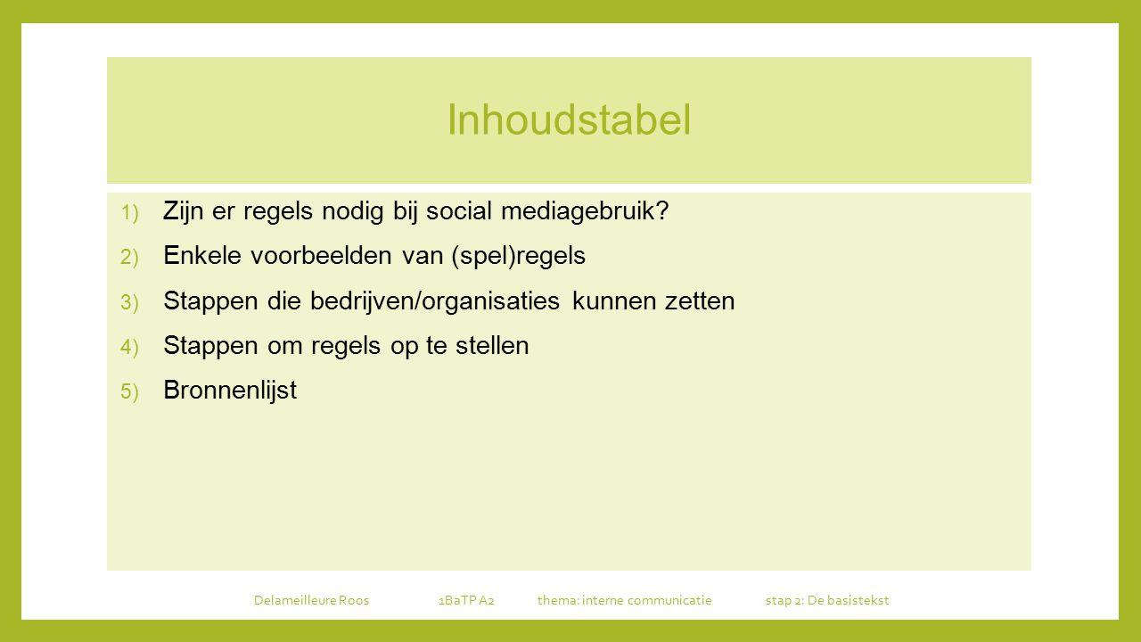 Inhoudstabel 1) Zijn er regels nodig bij social mediagebruik? 2) Enkele voorbeelden van (spel)regels 3) Stappen die bedrijven/organisaties kunnen zett