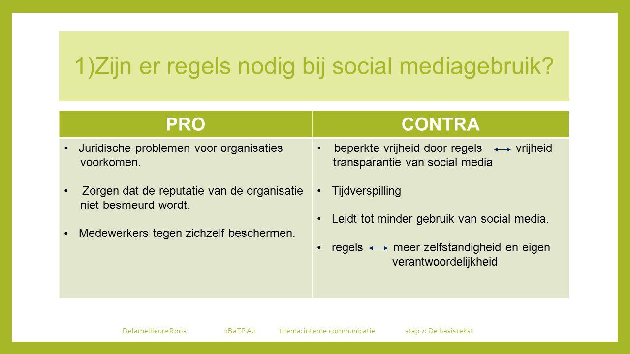 1)Zijn er regels nodig bij social mediagebruik? PROCONTRA Juridische problemen voor organisaties voorkomen. Zorgen dat de reputatie van de organisatie