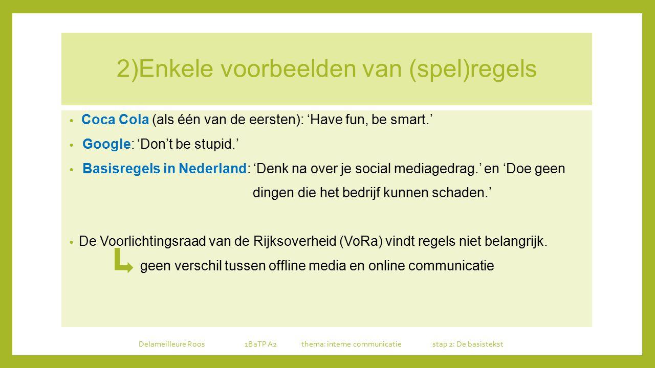 2)Enkele voorbeelden van (spel)regels Coca Cola (als één van de eersten): 'Have fun, be smart.' Google: 'Don't be stupid.' Basisregels in Nederland: '