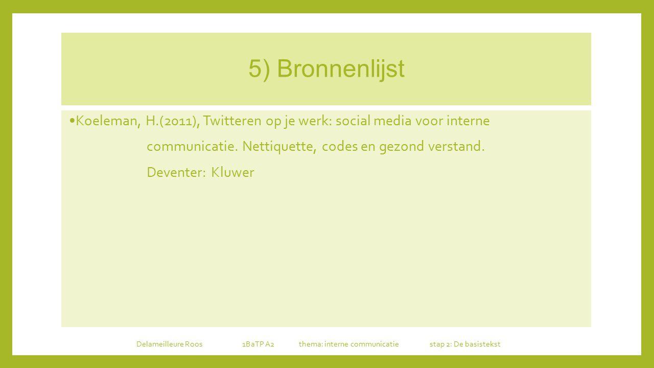 5) Bronnenlijst Koeleman, H.(2011), Twitteren op je werk: social media voor interne communicatie. Nettiquette, codes en gezond verstand. Deventer: Klu