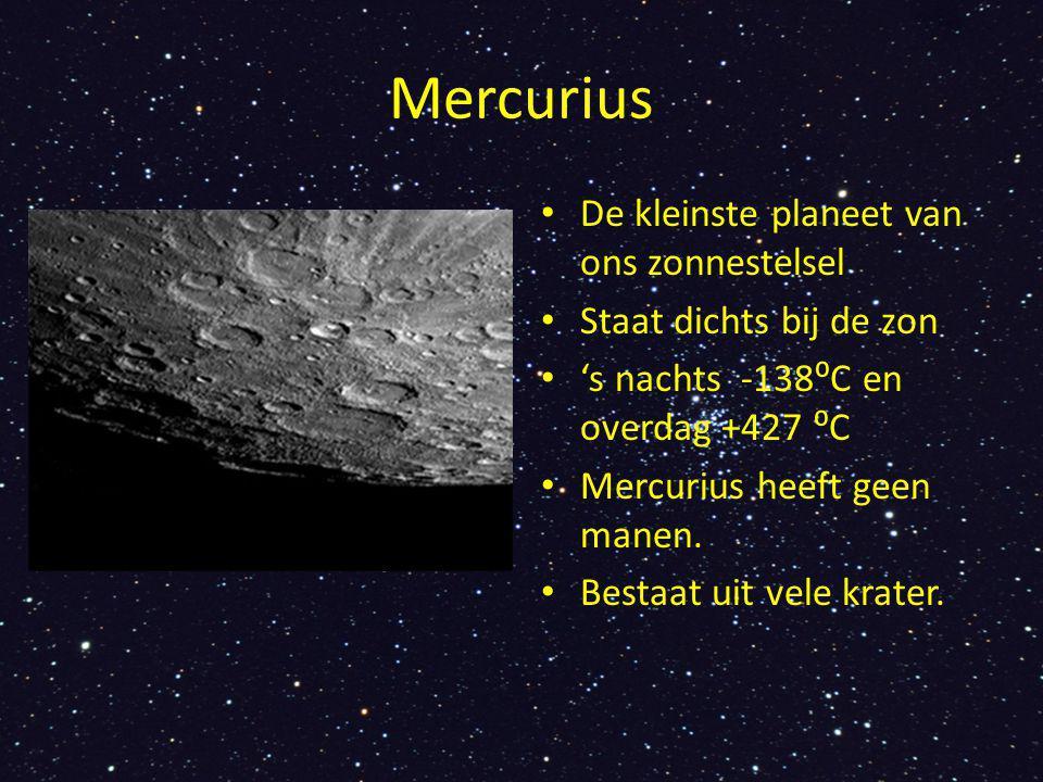 Mercurius De kleinste planeet van ons zonnestelsel Staat dichts bij de zon 's nachts -138⁰C en overdag +427 ⁰C Mercurius heeft geen manen.