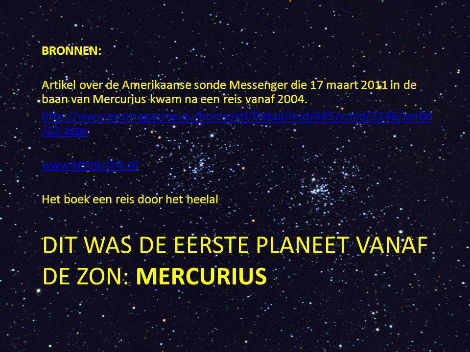 DIT WAS DE EERSTE PLANEET VANAF DE ZON: MERCURIUS BRONNEN: Artikel over de Amerikaanse sonde Messenger die 17 maart 2011 in de baan van Mercurius kwam na een reis vanaf 2004.