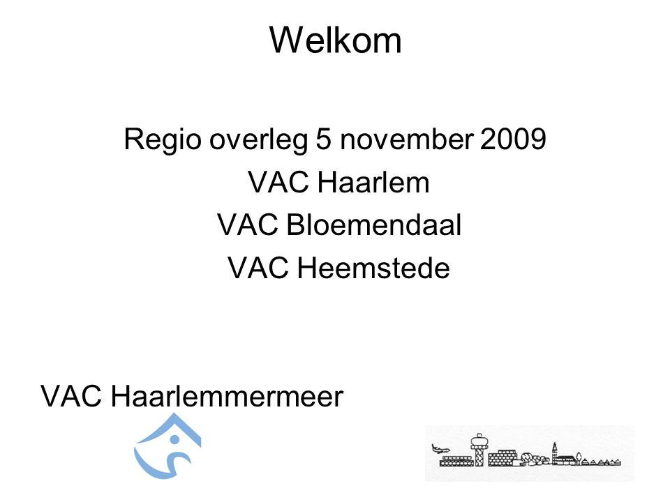 Welkom Regio overleg 5 november 2009 VAC Haarlem VAC Bloemendaal VAC Heemstede VAC Haarlemmermeer