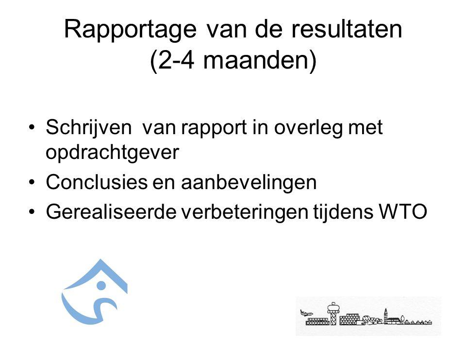 Rapportage van de resultaten (2-4 maanden) Schrijven van rapport in overleg met opdrachtgever Conclusies en aanbevelingen Gerealiseerde verbeteringen