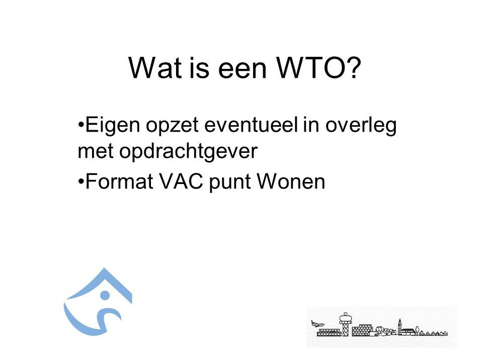 Wat is een WTO? Eigen opzet eventueel in overleg met opdrachtgever Format VAC punt Wonen