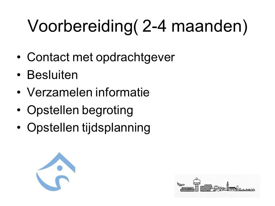 Voorbereiding( 2-4 maanden) Contact met opdrachtgever Besluiten Verzamelen informatie Opstellen begroting Opstellen tijdsplanning
