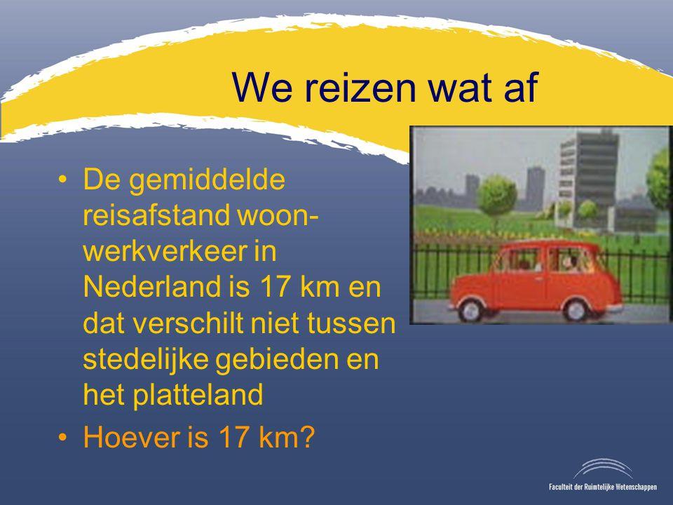 We reizen wat af De gemiddelde reisafstand woon- werkverkeer in Nederland is 17 km en dat verschilt niet tussen stedelijke gebieden en het platteland Hoever is 17 km?