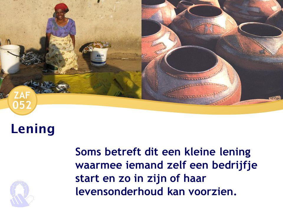 ZAF 052 Lening Soms betreft dit een kleine lening waarmee iemand zelf een bedrijfje start en zo in zijn of haar levensonderhoud kan voorzien.