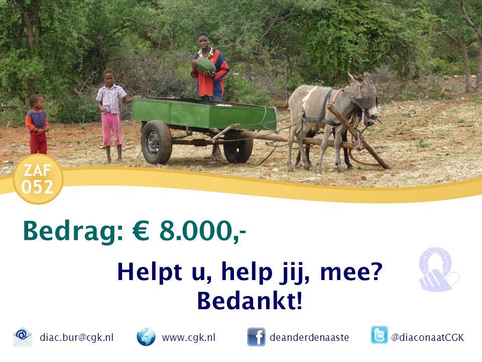ZAF 052 Bedrag: € 8.000,- Helpt u, help jij, mee. Bedankt.