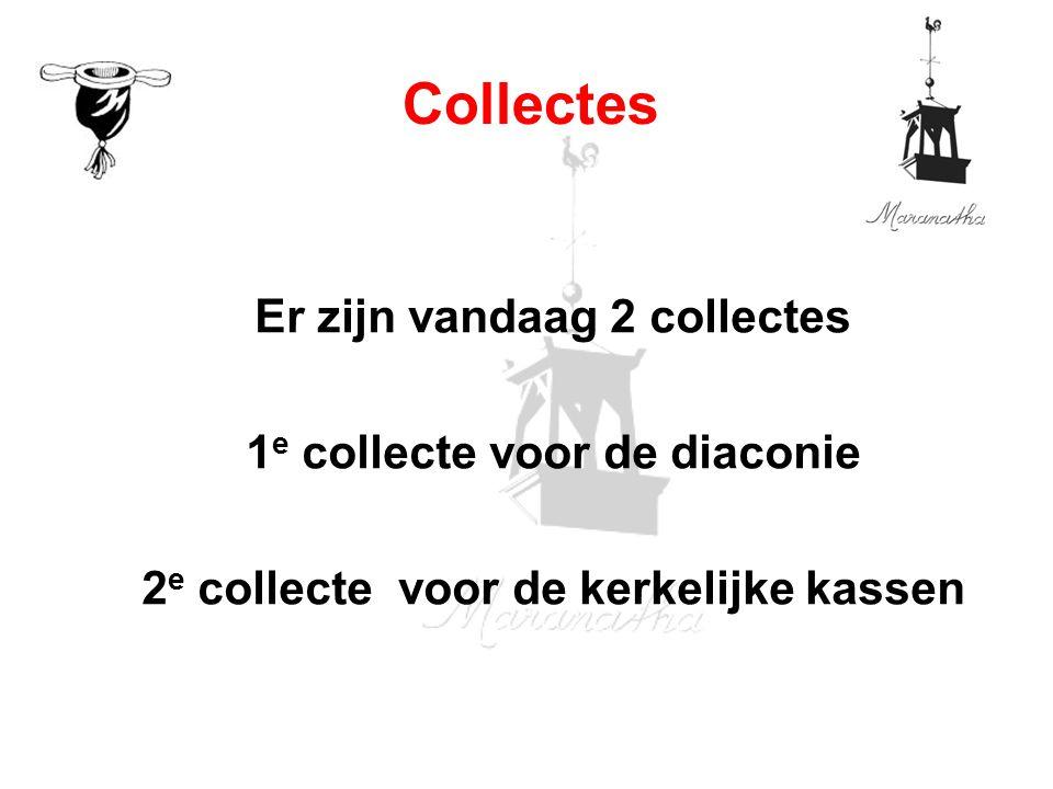 Er zijn vandaag 2 collectes 1 e collecte voor de diaconie 2 e collecte voor de kerkelijke kassen Collectes
