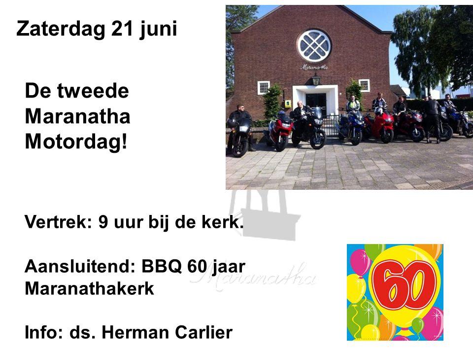 Zaterdag 21 juni De tweede Maranatha Motordag. Vertrek: 9 uur bij de kerk.