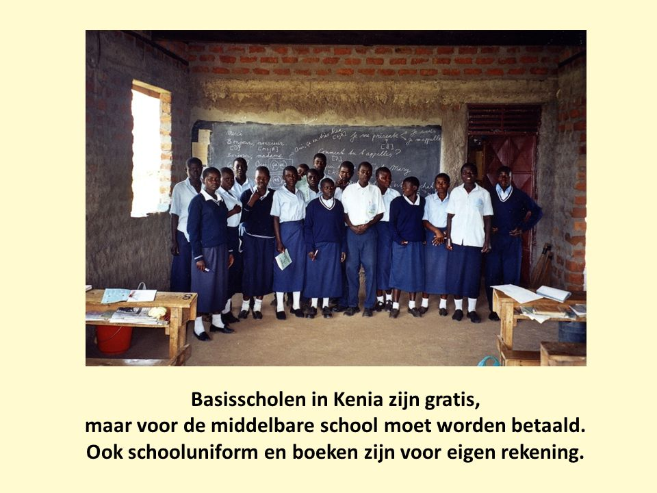 Basisscholen in Kenia zijn gratis, maar voor de middelbare school moet worden betaald. Ook schooluniform en boeken zijn voor eigen rekening.