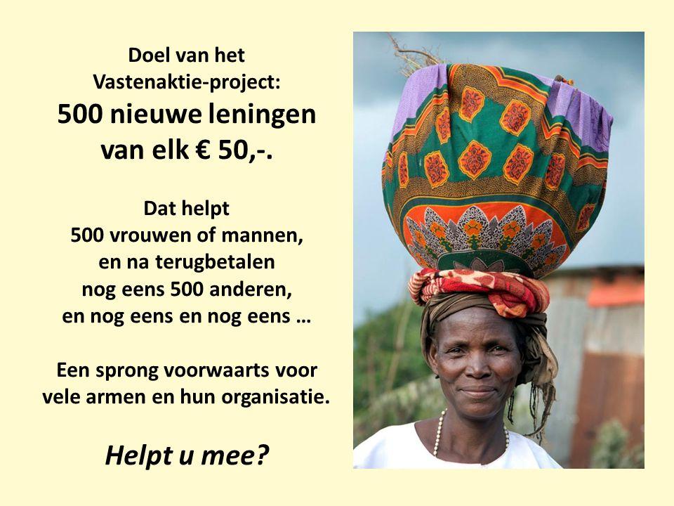 Doel van het Vastenaktie-project: 500 nieuwe leningen van elk € 50,-. Dat helpt 500 vrouwen of mannen, en na terugbetalen nog eens 500 anderen, en nog