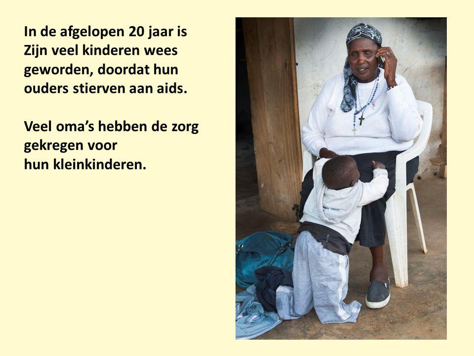 In de afgelopen 20 jaar is Zijn veel kinderen wees geworden, doordat hun ouders stierven aan aids. Veel oma's hebben de zorg gekregen voor hun kleinki