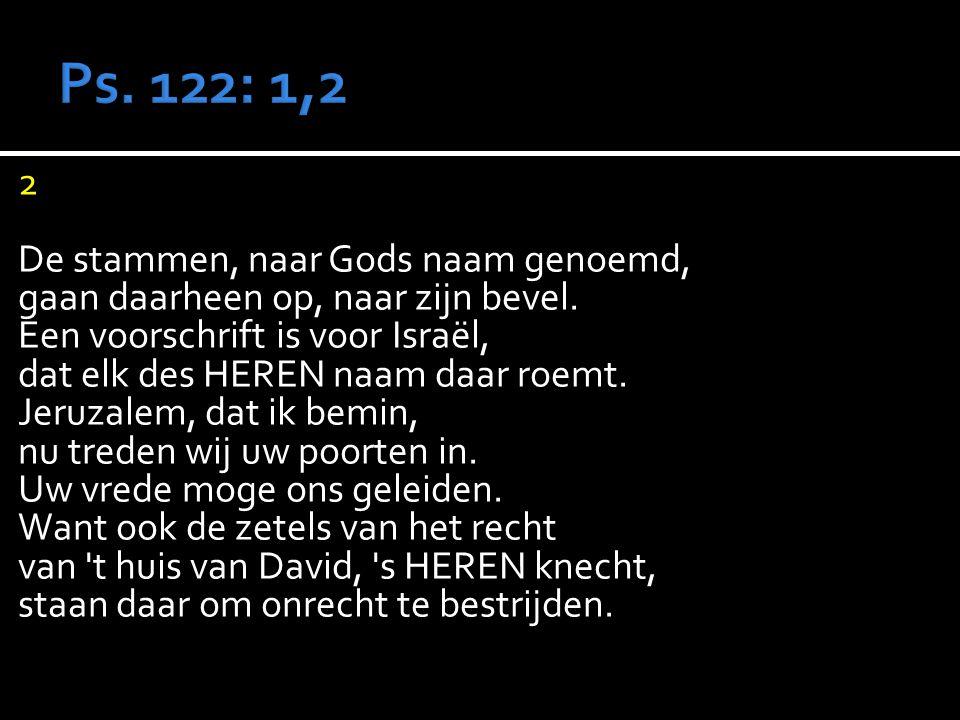 2 De stammen, naar Gods naam genoemd, gaan daarheen op, naar zijn bevel.