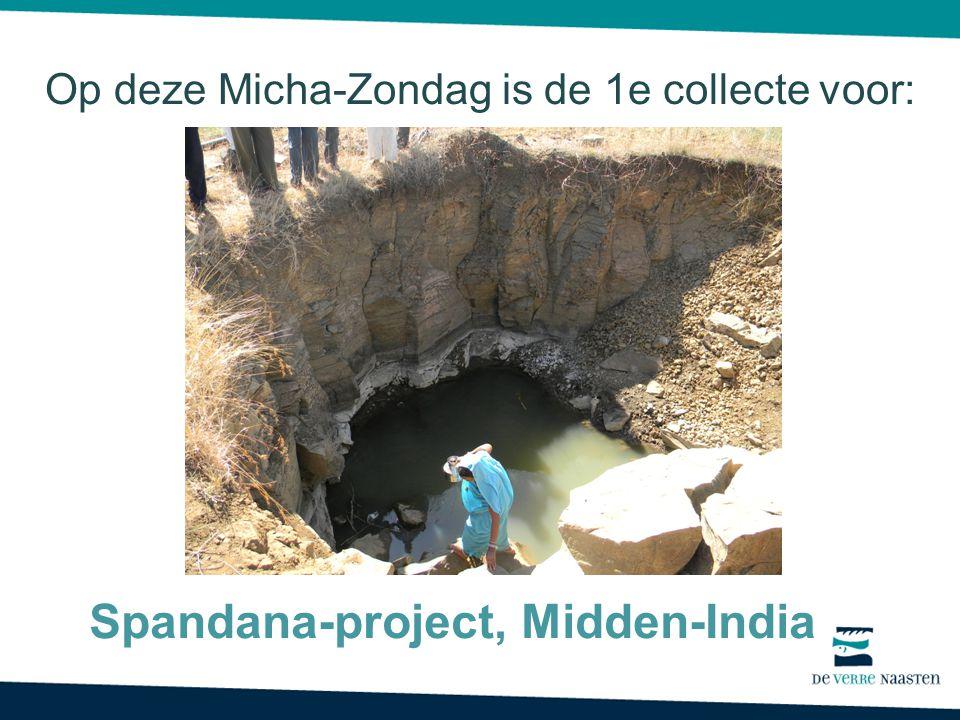 Op deze Micha-Zondag is de 1e collecte voor: Spandana-project, Midden-India