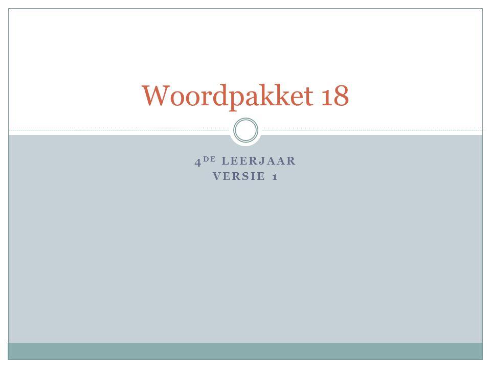 4 DE LEERJAAR VERSIE 1 Woordpakket 18