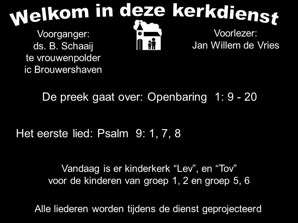 De preek gaat over: Openbaring 1: 9 - 20 Alle liederen worden tijdens de dienst geprojecteerd Het eerste lied: Psalm 9: 1, 7, 8 Voorganger: ds. B. Sch