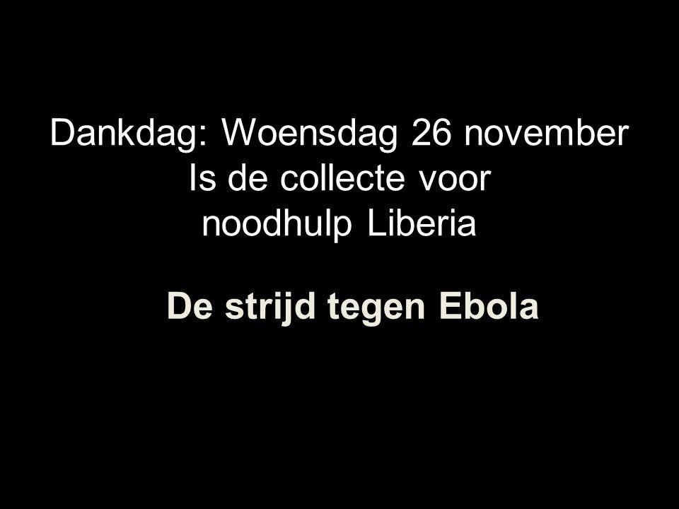 Dankdag: Woensdag 26 november Is de collecte voor noodhulp Liberia De strijd tegen Ebola