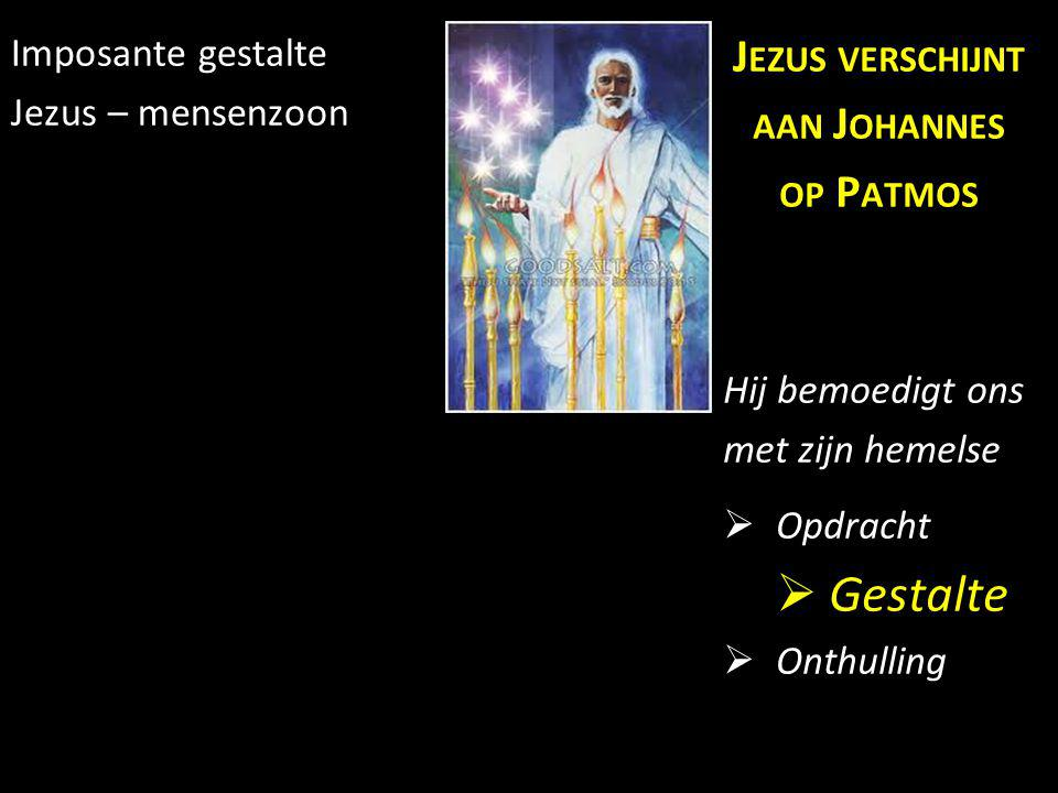 Imposante gestalte Jezus – mensenzoon J EZUS VERSCHIJNT AAN J OHANNES OP P ATMOS Hij bemoedigt ons met zijn hemelse  Opdracht  Gestalte  Onthulling