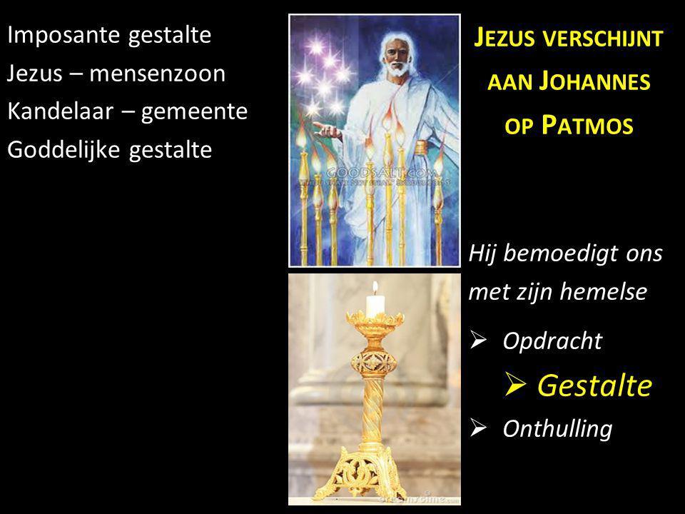 Imposante gestalte Jezus – mensenzoon Kandelaar – gemeente Goddelijke gestalte J EZUS VERSCHIJNT AAN J OHANNES OP P ATMOS Hij bemoedigt ons met zijn h