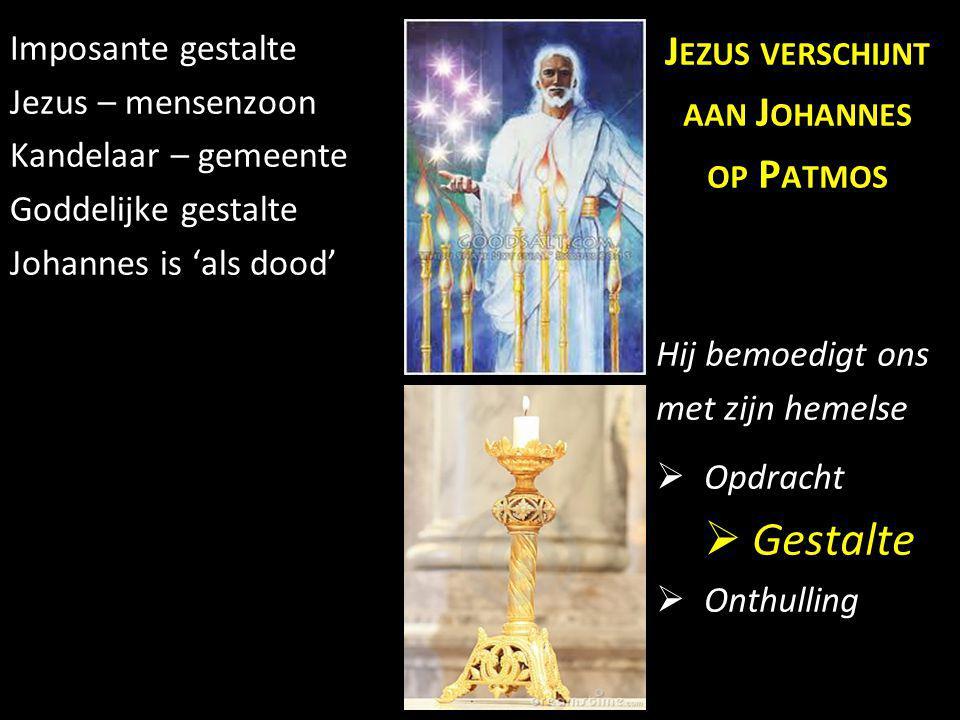 Imposante gestalte Jezus – mensenzoon Kandelaar – gemeente Goddelijke gestalte Johannes is 'als dood' J EZUS VERSCHIJNT AAN J OHANNES OP P ATMOS Hij b